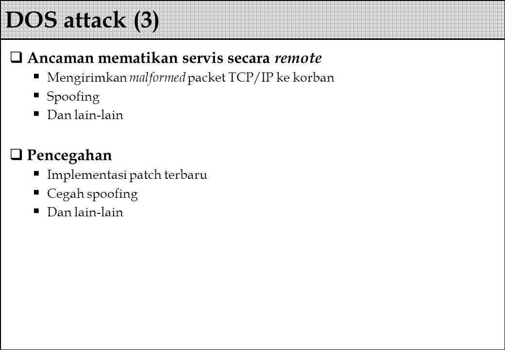 Ancaman mematikan servis secara remote  Mengirimkan malformed packet TCP/IP ke korban  Spoofing  Dan lain-lain  Pencegahan  Implementasi patch