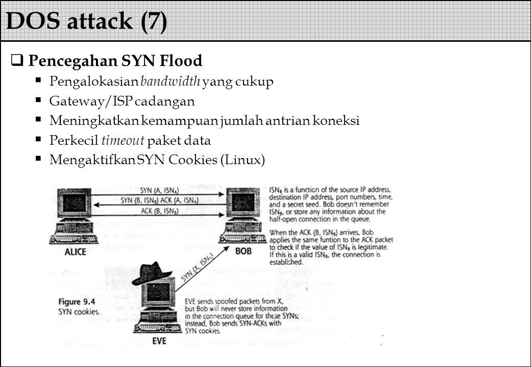  Pencegahan SYN Flood  Pengalokasian bandwidth yang cukup  Gateway/ISP cadangan  Meningkatkan kemampuan jumlah antrian koneksi  Perkecil timeout