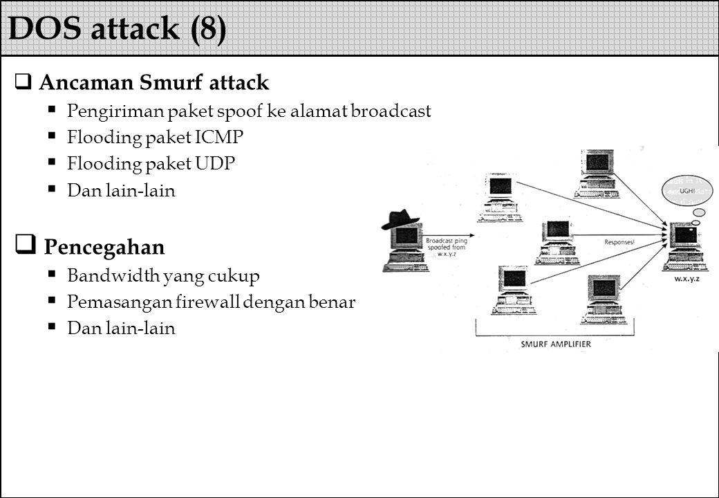  Ancaman Smurf attack  Pengiriman paket spoof ke alamat broadcast  Flooding paket ICMP  Flooding paket UDP  Dan lain-lain  Pencegahan  Bandwidt