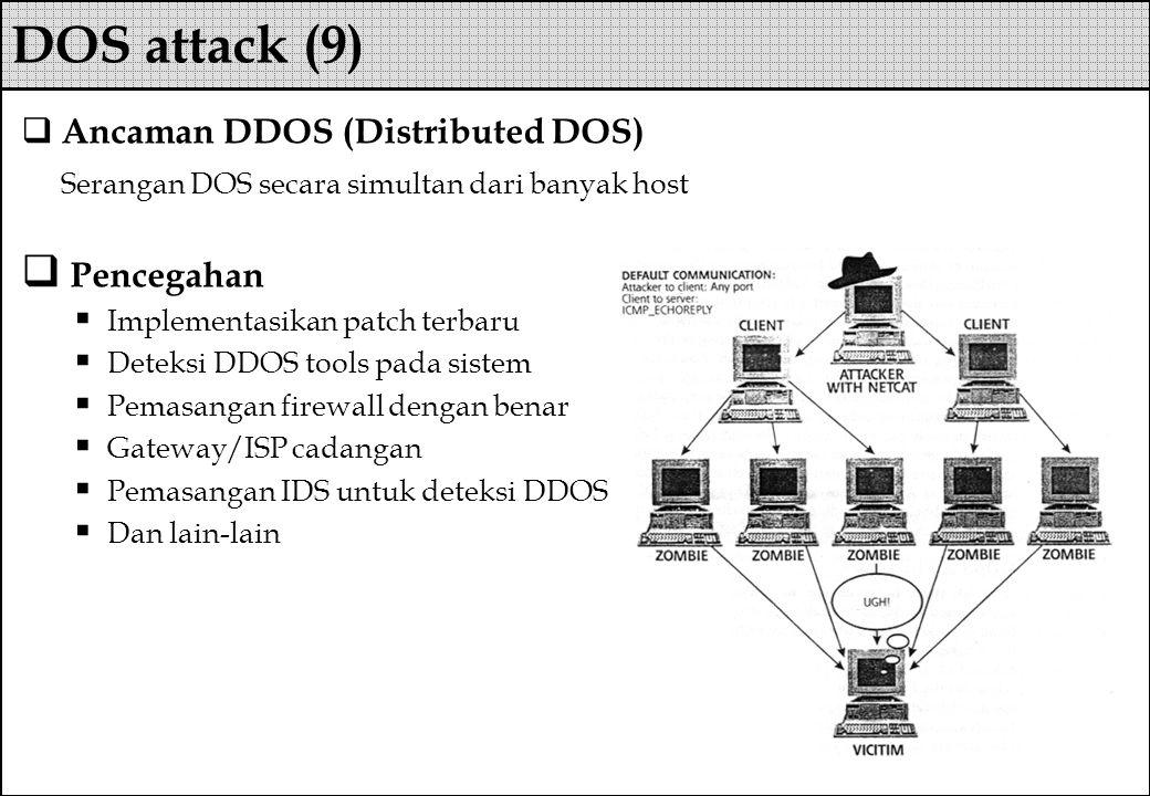  Ancaman DDOS (Distributed DOS) Serangan DOS secara simultan dari banyak host  Pencegahan  Implementasikan patch terbaru  Deteksi DDOS tools pada
