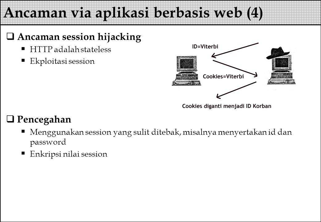  Ancaman session hijacking  HTTP adalah stateless  Ekploitasi session  Pencegahan  Menggunakan session yang sulit ditebak, misalnya menyertakan i