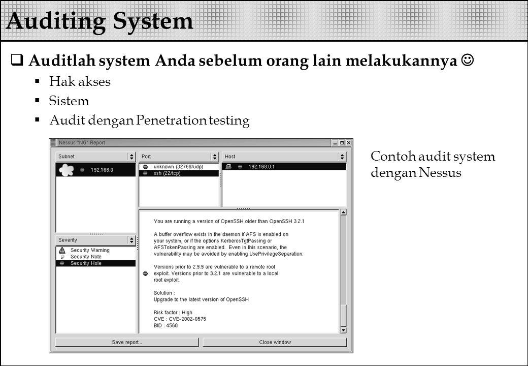  Auditlah system Anda sebelum orang lain melakukannya  Hak akses  Sistem  Audit dengan Penetration testing Auditing System Contoh audit system den