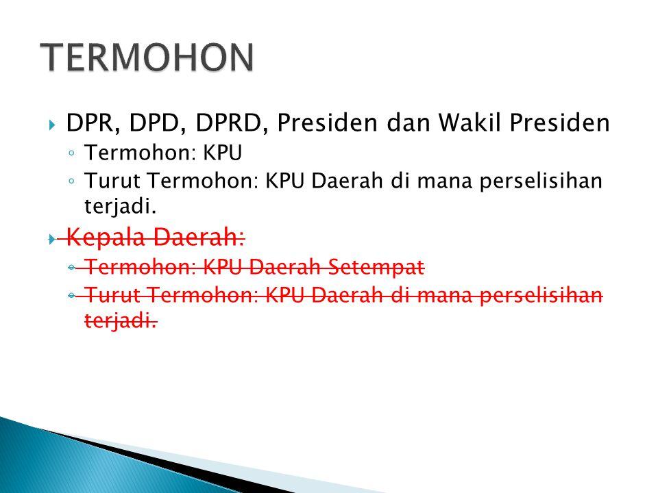  DPR, DPD, DPRD, Presiden dan Wakil Presiden ◦ Termohon: KPU ◦ Turut Termohon: KPU Daerah di mana perselisihan terjadi.