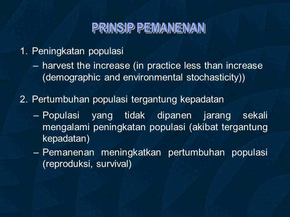 PRINSIP PEMANENAN 1.Peningkatan populasi –harvest the increase (in practice less than increase (demographic and environmental stochasticity)) – Popula