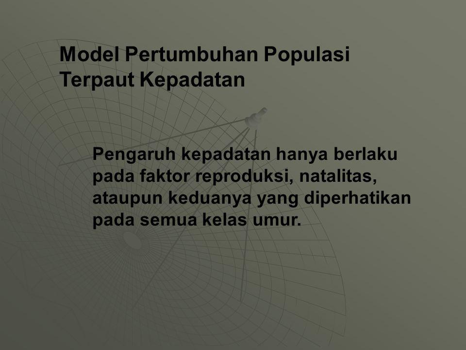 Model Pertumbuhan Populasi Terpaut Kepadatan Pengaruh kepadatan hanya berlaku pada faktor reproduksi, natalitas, ataupun keduanya yang diperhatikan pada semua kelas umur.