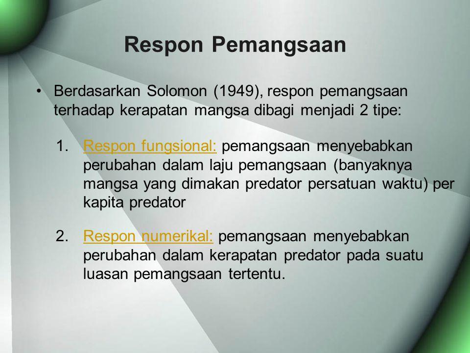 Respon Pemangsaan Berdasarkan Solomon (1949), respon pemangsaan terhadap kerapatan mangsa dibagi menjadi 2 tipe: 1.Respon fungsional: pemangsaan menye