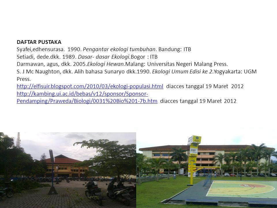 DAFTAR PUSTAKA Syafei,edhensurasa. 1990. Pengantar ekologi tumbuhan. Bandung: ITB Setiadi, dede.dkk. 1989. Dasar- dasar Ekologi.Bogor : ITB Darmawan,
