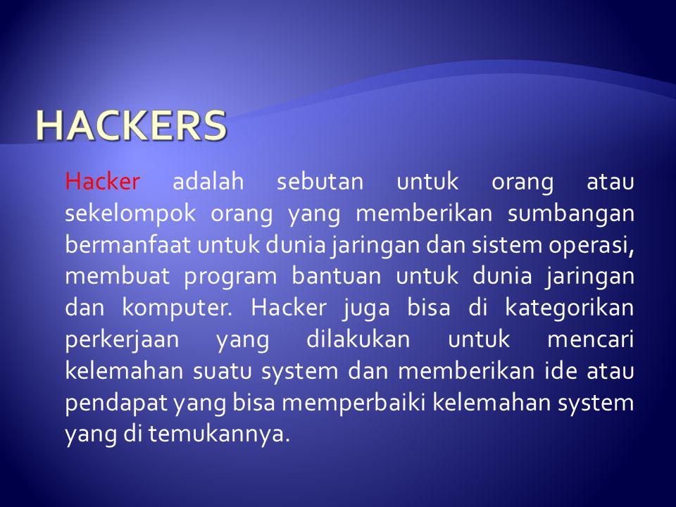 Hacker adalah sebutan untuk orang atau sekelompok orang yang memberikan sumbangan bermanfaat untuk dunia jaringan dan sistem operasi, membuat program