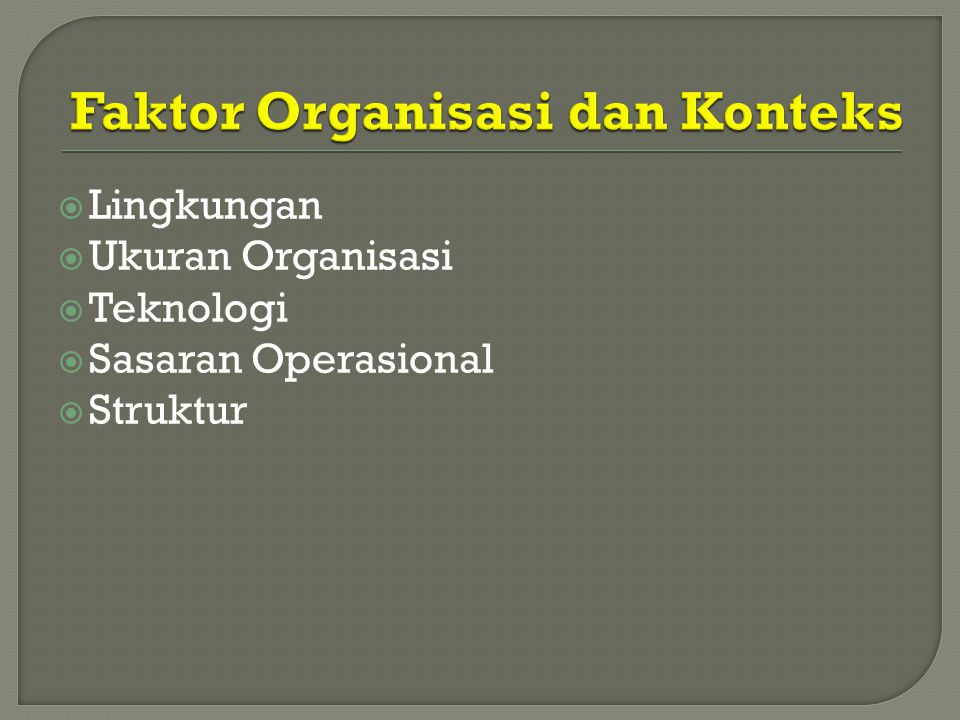  Lingkungan  Ukuran Organisasi  Teknologi  Sasaran Operasional  Struktur