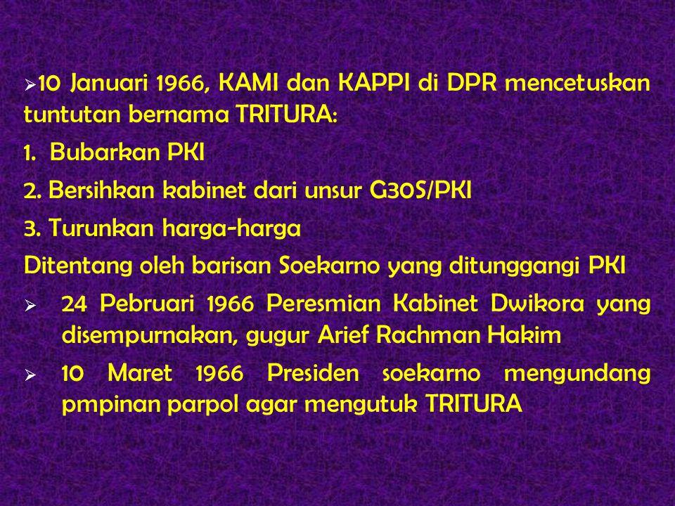  10 Januari 1966, KAMI dan KAPPI di DPR mencetuskan tuntutan bernama TRITURA: 1. Bubarkan PKI 2. Bersihkan kabinet dari unsur G30S/PKI 3. Turunkan ha