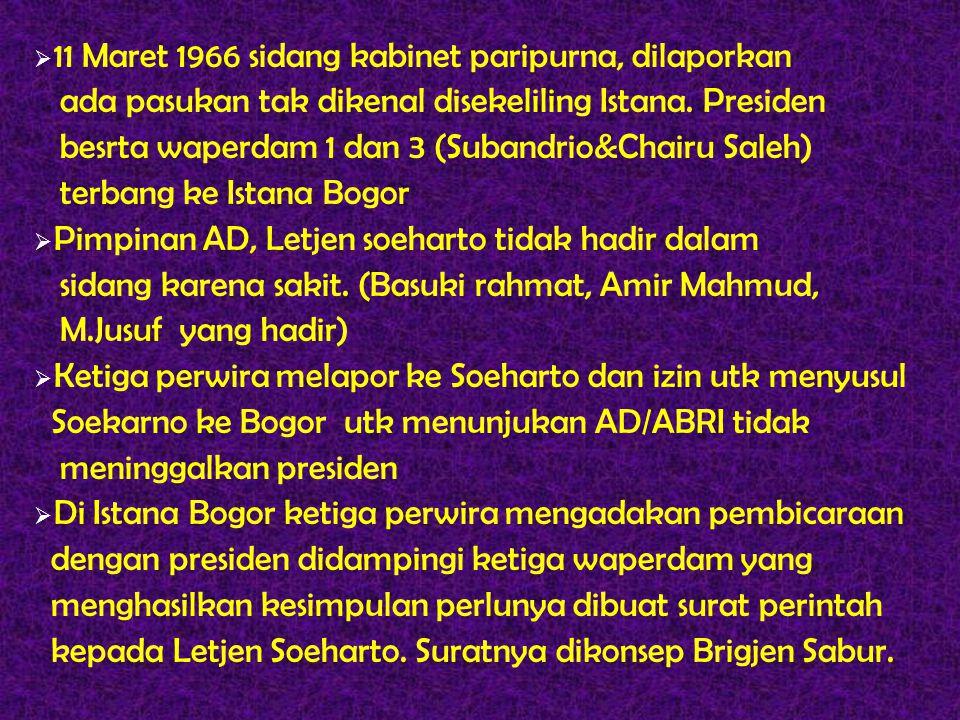  11 Maret 1966 sidang kabinet paripurna, dilaporkan ada pasukan tak dikenal disekeliling Istana. Presiden besrta waperdam 1 dan 3 (Subandrio&Chairu S