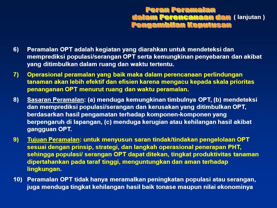 ( lanjutan ) 6)Peramalan OPT adalah kegiatan yang diarahkan untuk mendeteksi dan memprediksi populasi/serangan OPT serta kemungkinan penyebaran dan ak