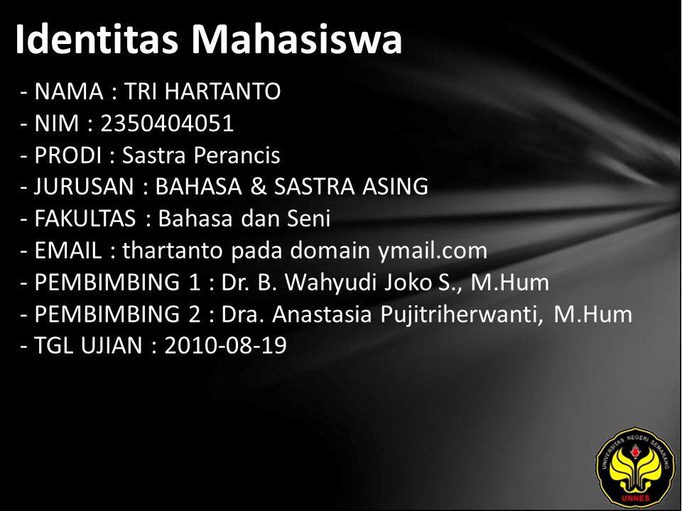 Identitas Mahasiswa - NAMA : TRI HARTANTO - NIM : 2350404051 - PRODI : Sastra Perancis - JURUSAN : BAHASA & SASTRA ASING - FAKULTAS : Bahasa dan Seni - EMAIL : thartanto pada domain ymail.com - PEMBIMBING 1 : Dr.