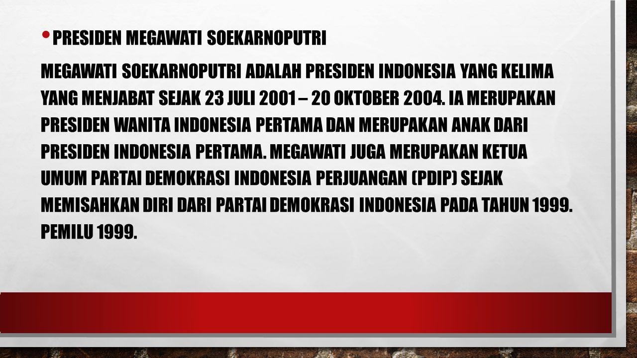 PRESIDEN MEGAWATI SOEKARNOPUTRI MEGAWATI SOEKARNOPUTRI ADALAH PRESIDEN INDONESIA YANG KELIMA YANG MENJABAT SEJAK 23 JULI 2001 – 20 OKTOBER 2004. IA ME