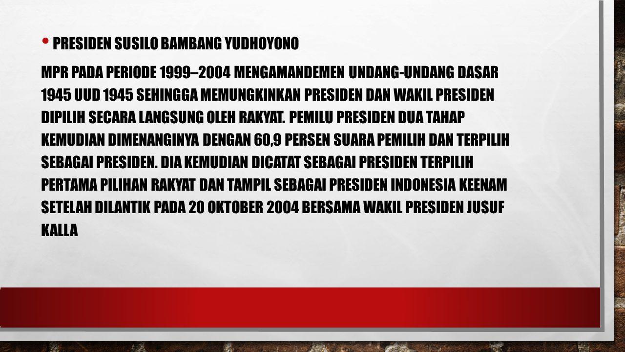 PRESIDEN SUSILO BAMBANG YUDHOYONO MPR PADA PERIODE 1999–2004 MENGAMANDEMEN UNDANG-UNDANG DASAR 1945 UUD 1945 SEHINGGA MEMUNGKINKAN PRESIDEN DAN WAKIL