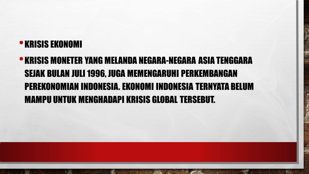 KRISIS EKONOMI KRISIS MONETER YANG MELANDA NEGARA-NEGARA ASIA TENGGARA SEJAK BULAN JULI 1996, JUGA MEMENGARUHI PERKEMBANGAN PEREKONOMIAN INDONESIA.