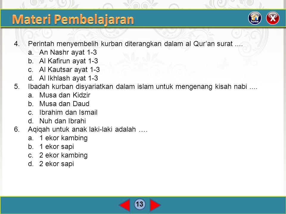 13 4.Perintah menyembelih kurban diterangkan dalam al Qur'an surat.... a.An Nashr ayat 1-3 b.Al Kafirun ayat 1-3 c.Al Kautsar ayat 1-3 d.Al Ikhlash ay