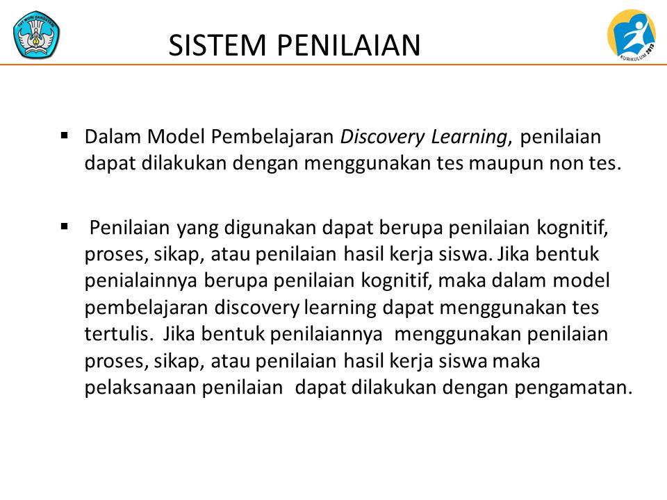  Dalam Model Pembelajaran Discovery Learning, penilaian dapat dilakukan dengan menggunakan tes maupun non tes.  Penilaian yang digunakan dapat berup