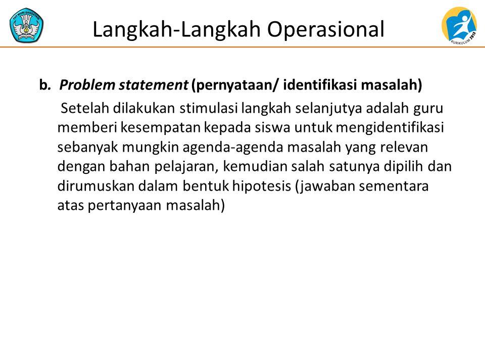 b. Problem statement (pernyataan/ identifikasi masalah) Setelah dilakukan stimulasi langkah selanjutya adalah guru memberi kesempatan kepada siswa unt