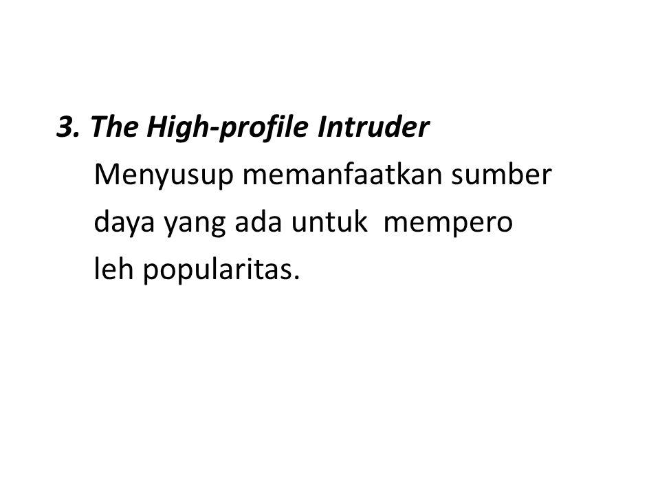 3. The High-profile Intruder Menyusup memanfaatkan sumber daya yang ada untuk mempero leh popularitas.