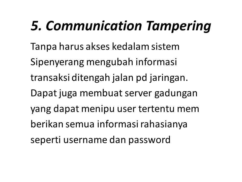 5. Communication Tampering Tanpa harus akses kedalam sistem Sipenyerang mengubah informasi transaksi ditengah jalan pd jaringan. Dapat juga membuat se