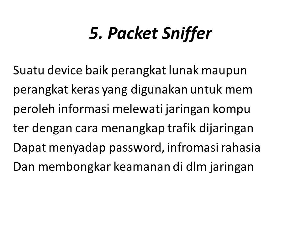 5. Packet Sniffer Suatu device baik perangkat lunak maupun perangkat keras yang digunakan untuk mem peroleh informasi melewati jaringan kompu ter deng