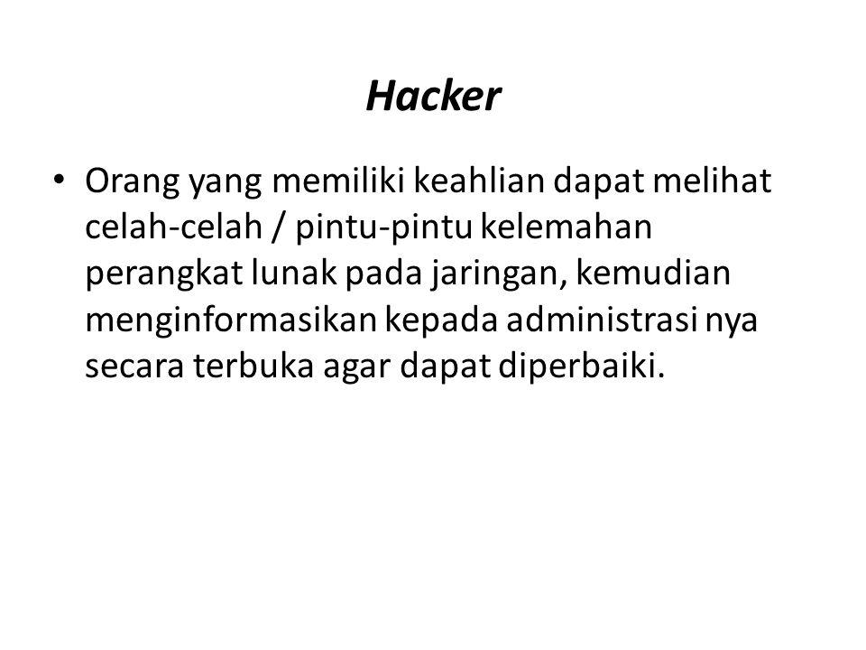 Hacker Orang yang memiliki keahlian dapat melihat celah-celah / pintu-pintu kelemahan perangkat lunak pada jaringan, kemudian menginformasikan kepada administrasi nya secara terbuka agar dapat diperbaiki.