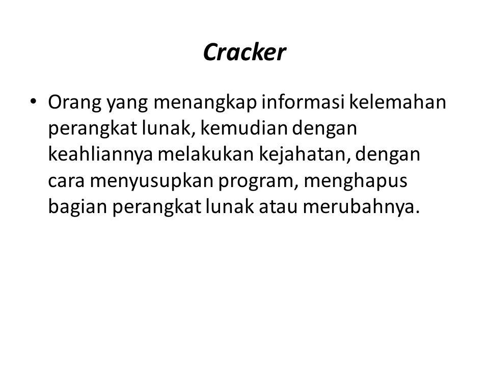 Cracker Orang yang menangkap informasi kelemahan perangkat lunak, kemudian dengan keahliannya melakukan kejahatan, dengan cara menyusupkan program, me
