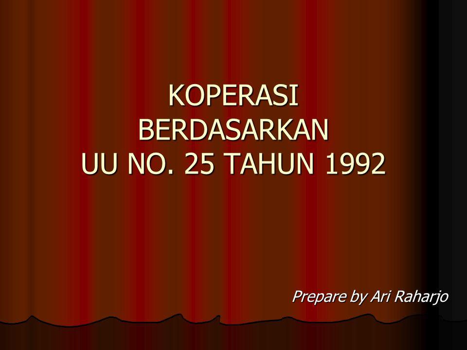 KOPERASI BERDASARKAN UU NO. 25 TAHUN 1992 Prepare by Ari Raharjo