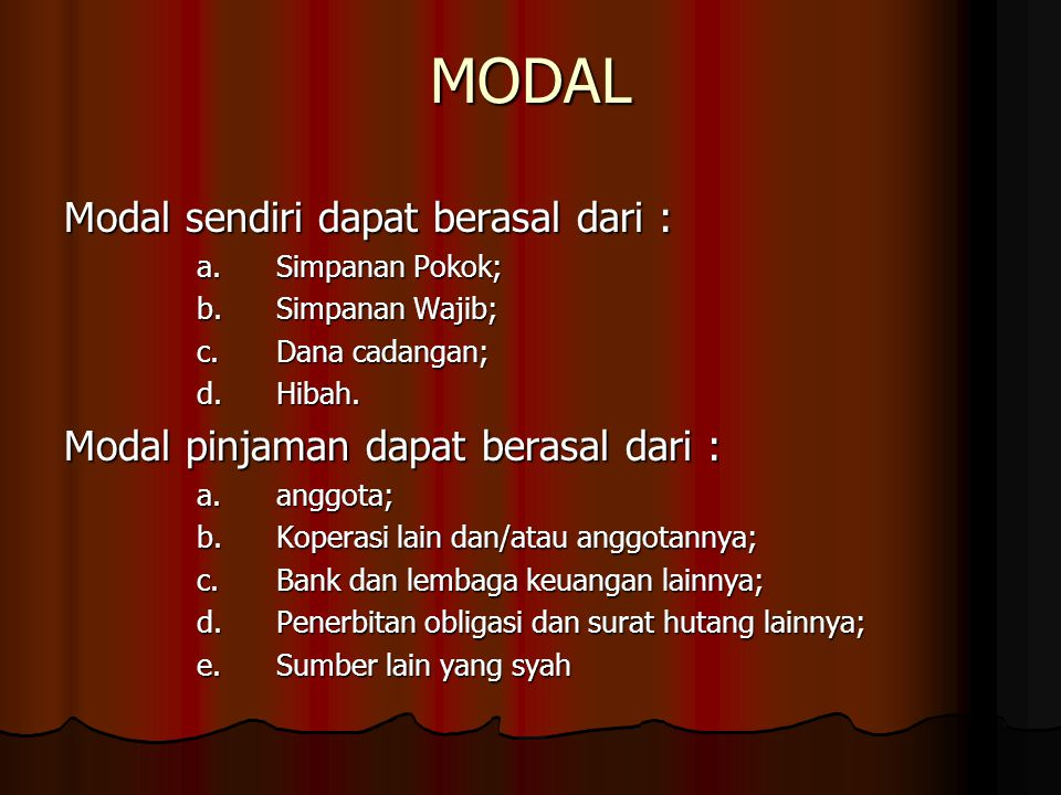 MODAL Modal sendiri dapat berasal dari : a.Simpanan Pokok; a.