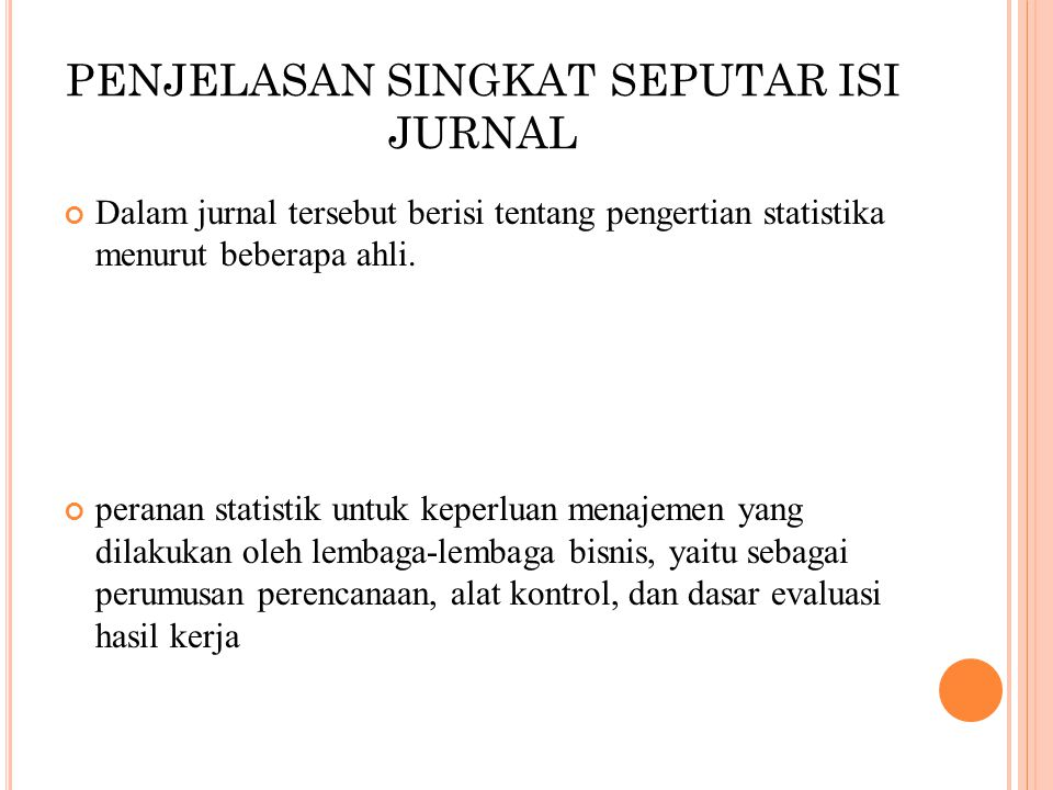 PENJELASAN SINGKAT SEPUTAR ISI JURNAL Dalam jurnal tersebut berisi tentang pengertian statistika menurut beberapa ahli. peranan statistik untuk keperl