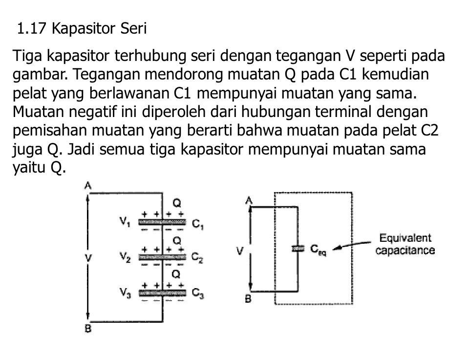 1.17 Kapasitor Seri Tiga kapasitor terhubung seri dengan tegangan V seperti pada gambar. Tegangan mendorong muatan Q pada C1 kemudian pelat yang berla