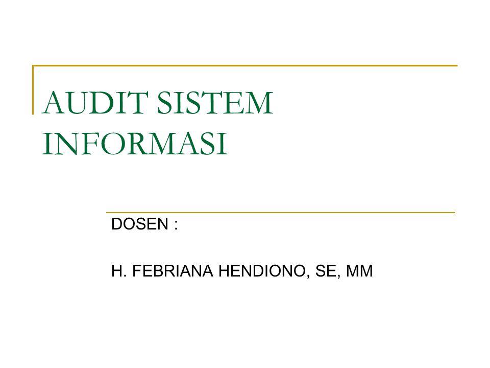 AUDIT SISTEM INFORMASI DOSEN : H. FEBRIANA HENDIONO, SE, MM