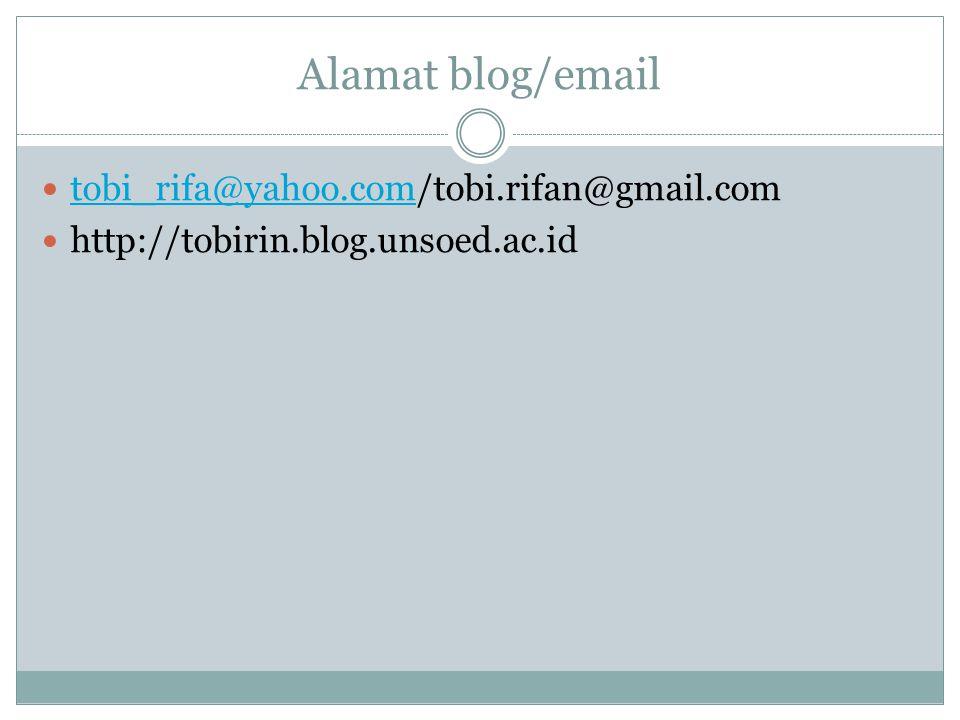 Alamat blog/email tobi_rifa@yahoo.com/tobi.rifan@gmail.com tobi_rifa@yahoo.com http://tobirin.blog.unsoed.ac.id