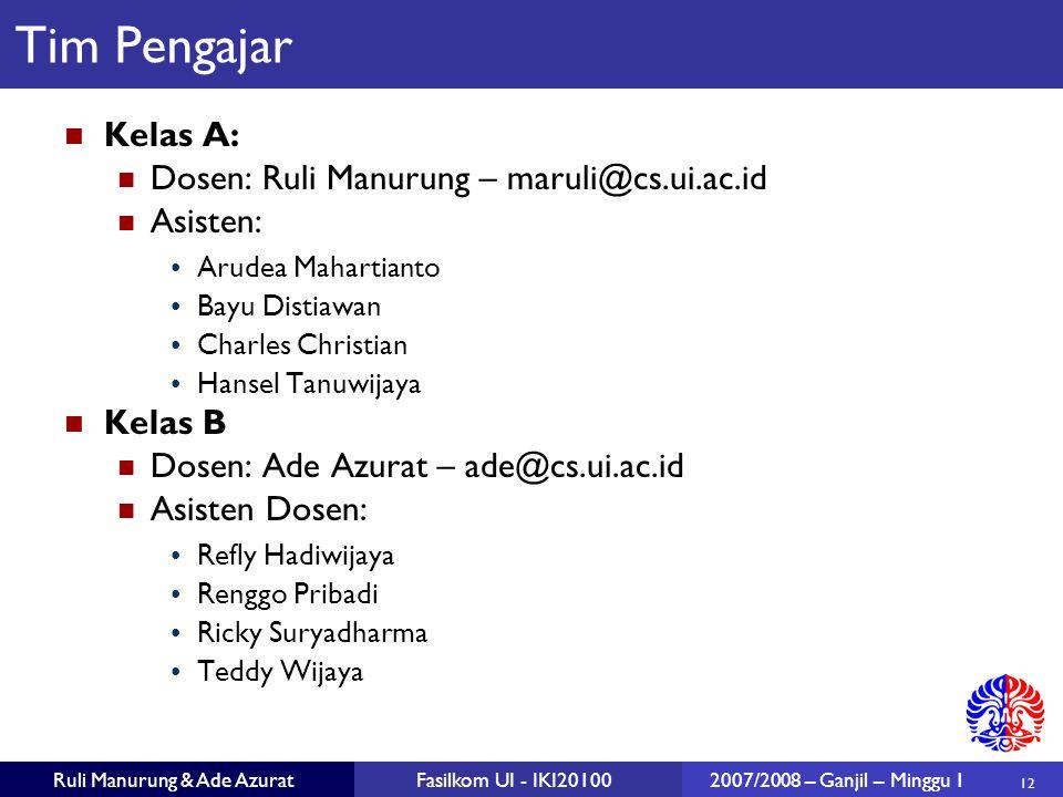 12 Ruli Manurung & Ade AzuratFasilkom UI - IKI201002007/2008 – Ganjil – Minggu 1 Tim Pengajar Kelas A: Dosen: Ruli Manurung – maruli@cs.ui.ac.id Asist