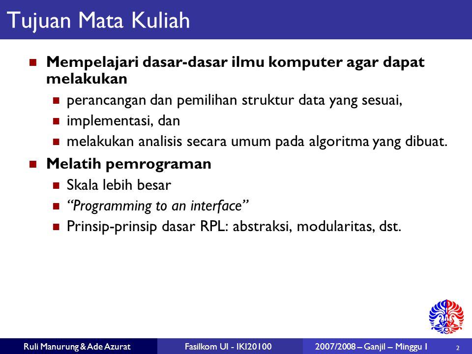 2 Ruli Manurung & Ade AzuratFasilkom UI - IKI201002007/2008 – Ganjil – Minggu 1 Tujuan Mata Kuliah Mempelajari dasar-dasar ilmu komputer agar dapat me