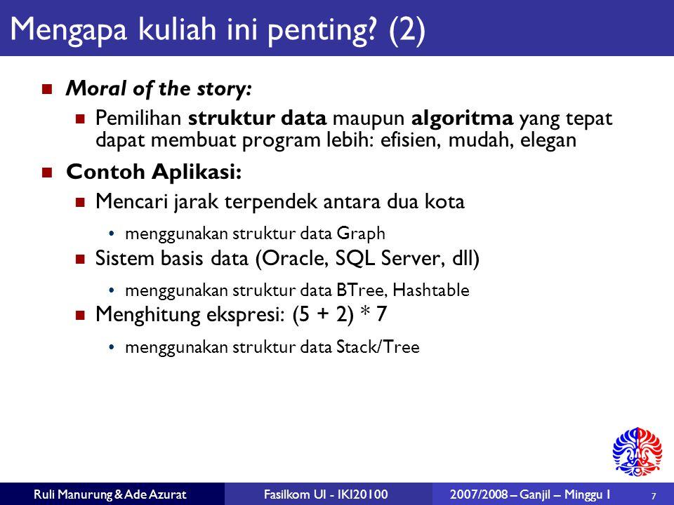 7 Ruli Manurung & Ade AzuratFasilkom UI - IKI201002007/2008 – Ganjil – Minggu 1 Mengapa kuliah ini penting? (2) Moral of the story: Pemilihan struktur