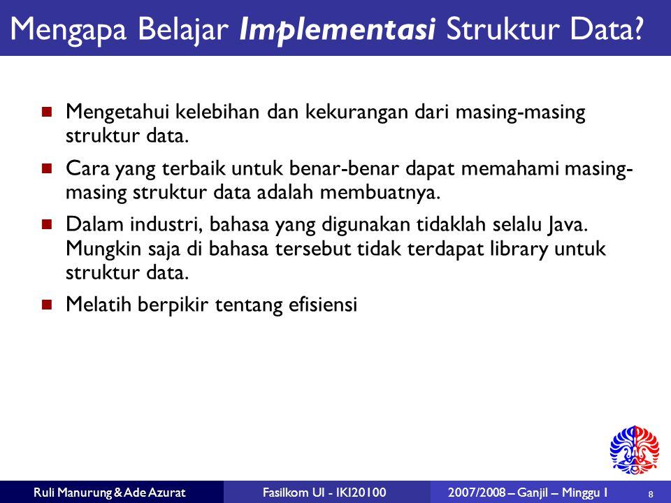 8 Ruli Manurung & Ade AzuratFasilkom UI - IKI201002007/2008 – Ganjil – Minggu 1 Mengetahui kelebihan dan kekurangan dari masing-masing struktur data.