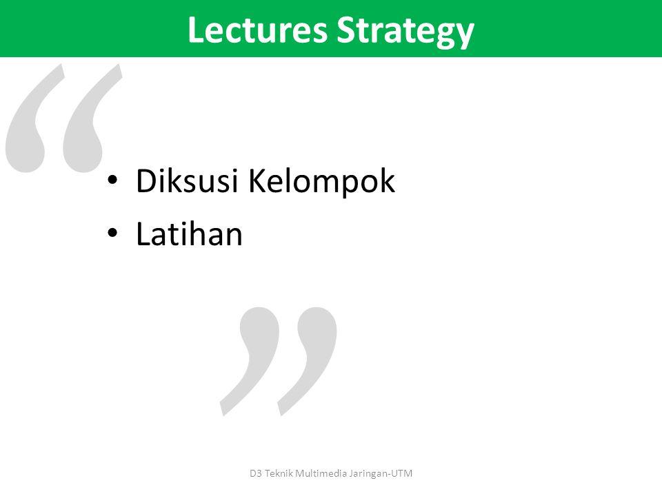 Lectures Strategy D3 Teknik Multimedia Jaringan-UTM Diksusi Kelompok Latihan