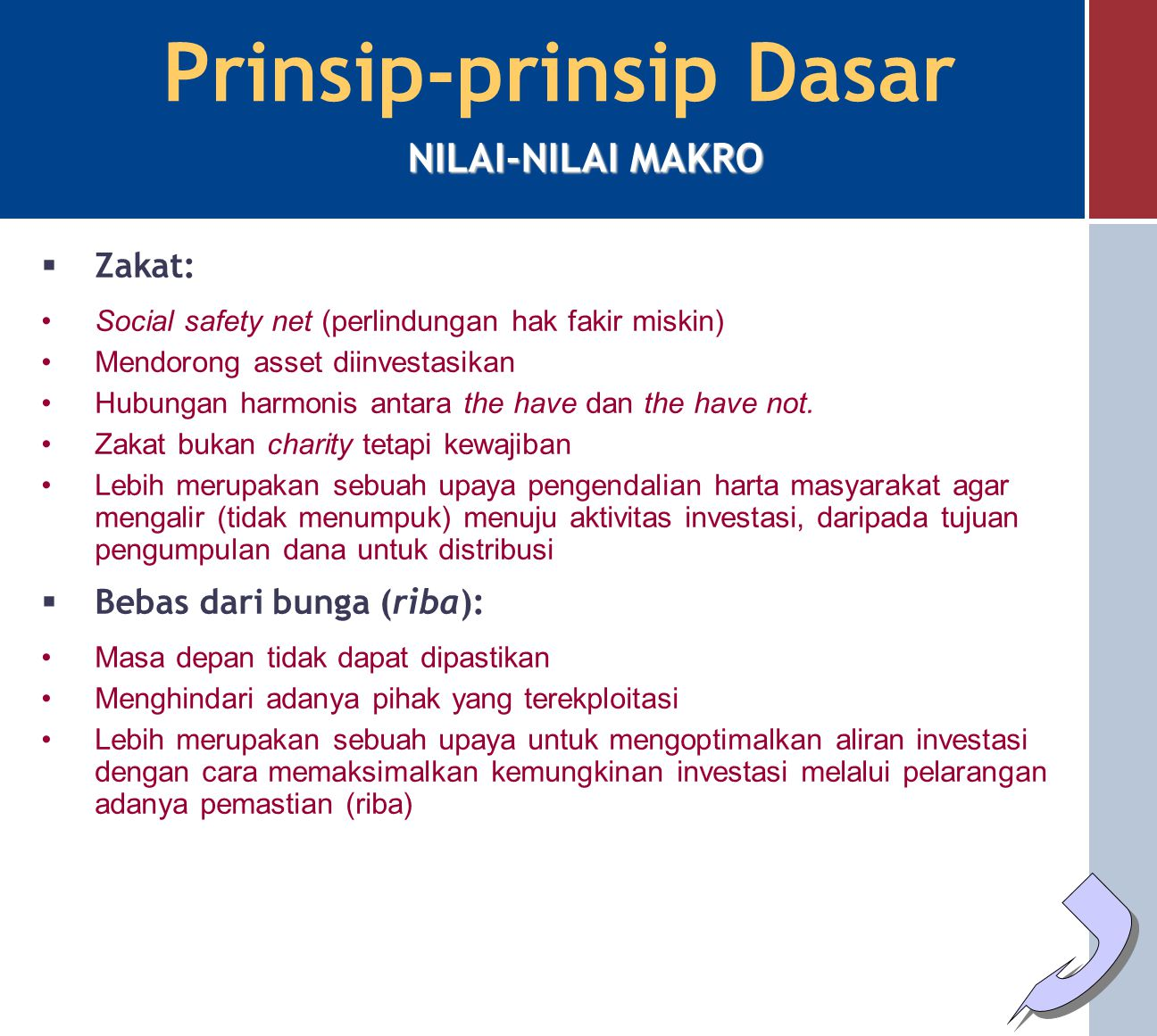 Prinsip-prinsip Dasar  Keadilan: Keseimbangan antara hak dan kewajiban Tata hubungan sederajat (tidak ada pihak yang mengekploitasi dan terekploitasi