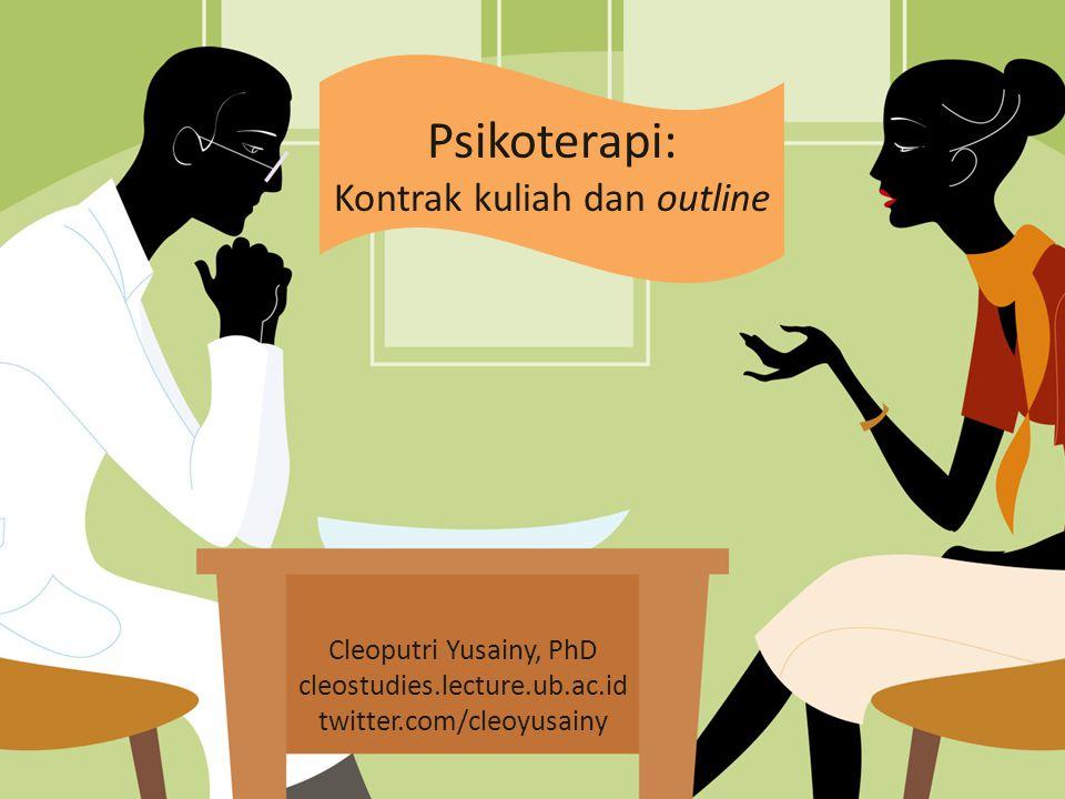 Psikoterapi: Kontrak kuliah dan outline Cleoputri Yusainy, PhD cleostudies.lecture.ub.ac.id twitter.com/cleoyusainy