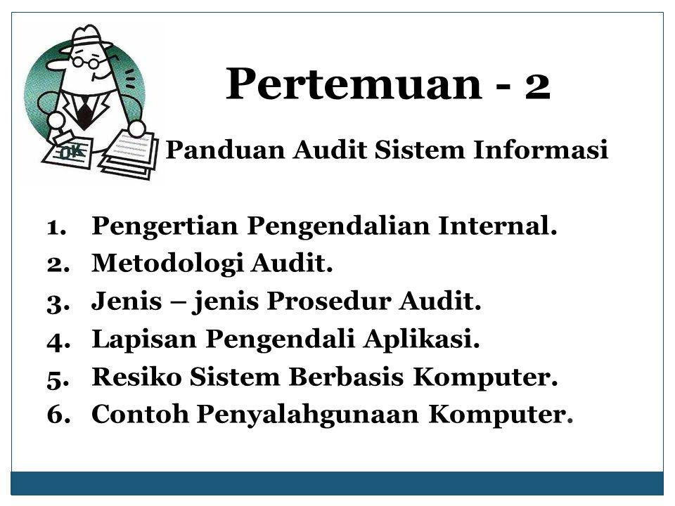 Pertemuan - 2 Panduan Audit Sistem Informasi 1.Pengertian Pengendalian Internal.
