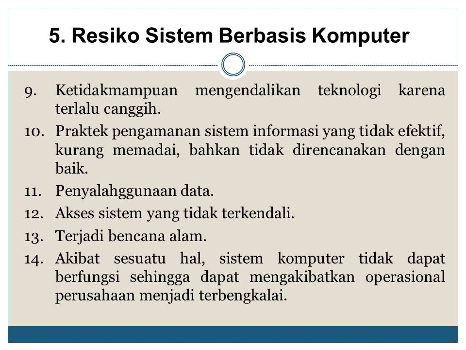 9.Ketidakmampuan mengendalikan teknologi karena terlalu canggih. 10.Praktek pengamanan sistem informasi yang tidak efektif, kurang memadai, bahkan tid