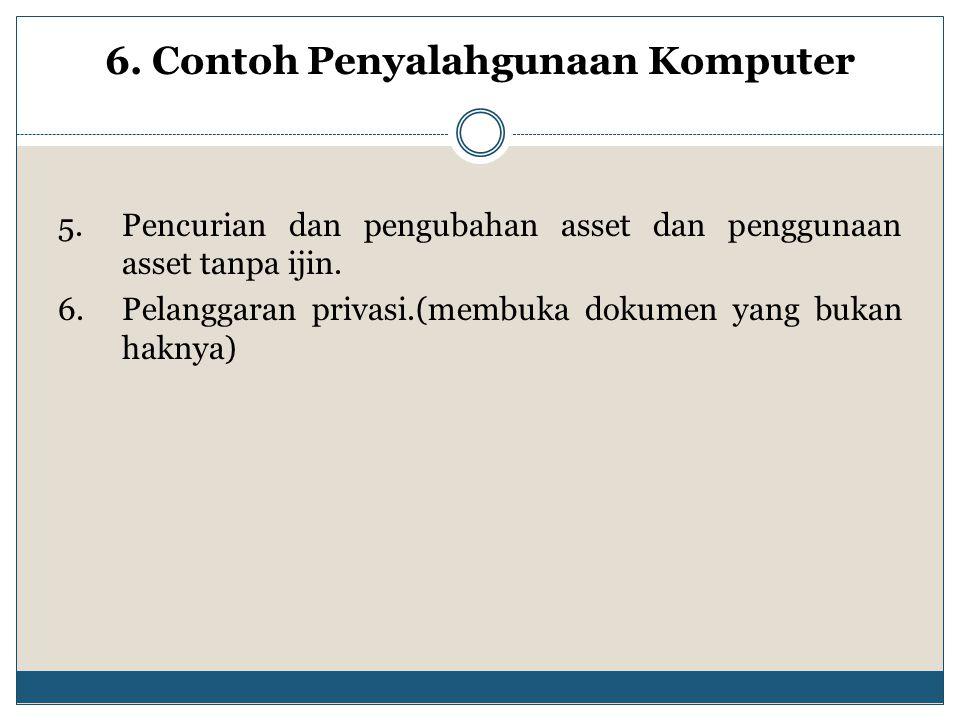 6. Contoh Penyalahgunaan Komputer 5.Pencurian dan pengubahan asset dan penggunaan asset tanpa ijin. 6.Pelanggaran privasi.(membuka dokumen yang bukan