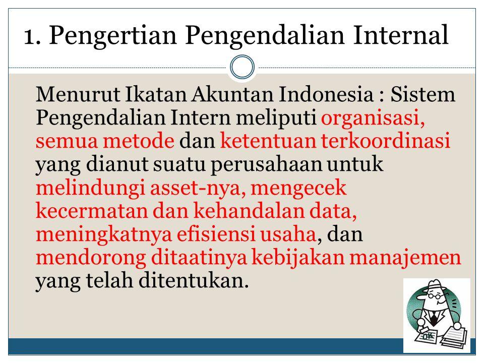 1. Pengertian Pengendalian Internal Menurut Ikatan Akuntan Indonesia : Sistem Pengendalian Intern meliputi organisasi, semua metode dan ketentuan terk