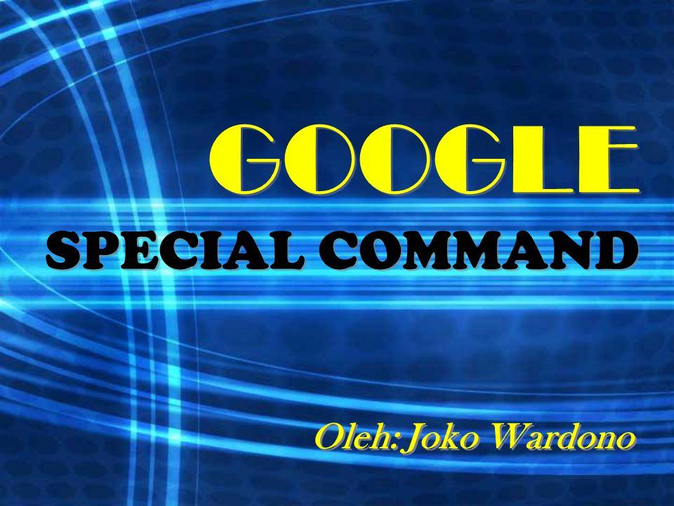 GOOGLE SPECIAL COMMAND Oleh: Joko Wardono