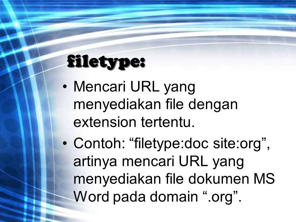 """filetype: Mencari URL yang menyediakan file dengan extension tertentu. Contoh: """"filetype:doc site:org"""", artinya mencari URL yang menyediakan file doku"""