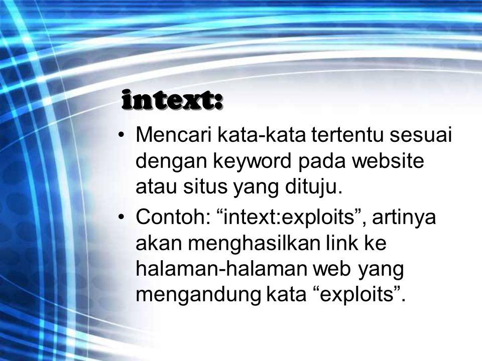 """intext: Mencari kata-kata tertentu sesuai dengan keyword pada website atau situs yang dituju. Contoh: """"intext:exploits"""", artinya akan menghasilkan lin"""