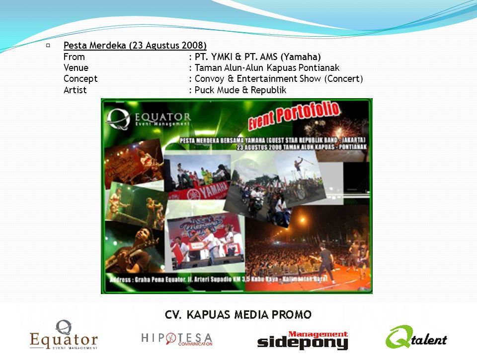 Pesta Merdeka (23 Agustus 2008) From: PT. YMKI & PT. AMS (Yamaha) Venue: Taman Alun-Alun Kapuas Pontianak Concept: Convoy & Entertainment Show (Conce
