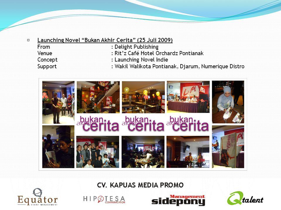 "Launching Novel ""Bukan Akhir Cerita"" (25 Juli 2009) From: Delight Publishing Venue: Rit'z Café Hotel Orchardz Pontianak Concept: Launching Novel Indi"